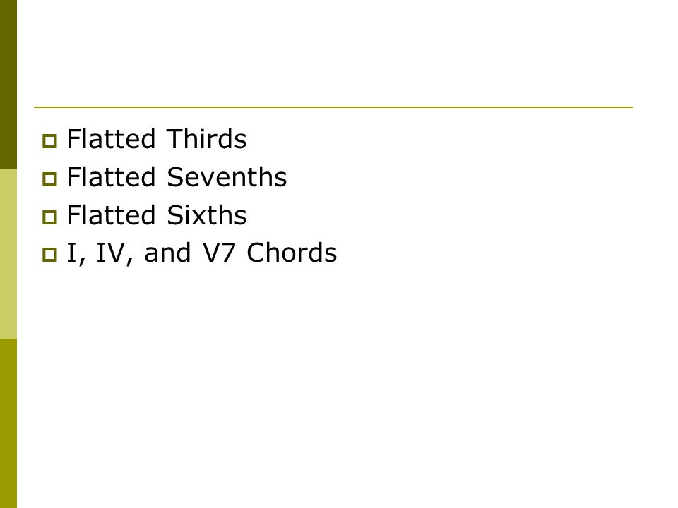 Flatted Thirds Flatted Sevenths Flatted Sixths I, IV, and V7 Chords