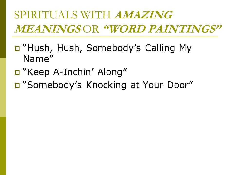 SPIRITUALS WITH AMAZING MEANINGS OR WORD PAINTINGS