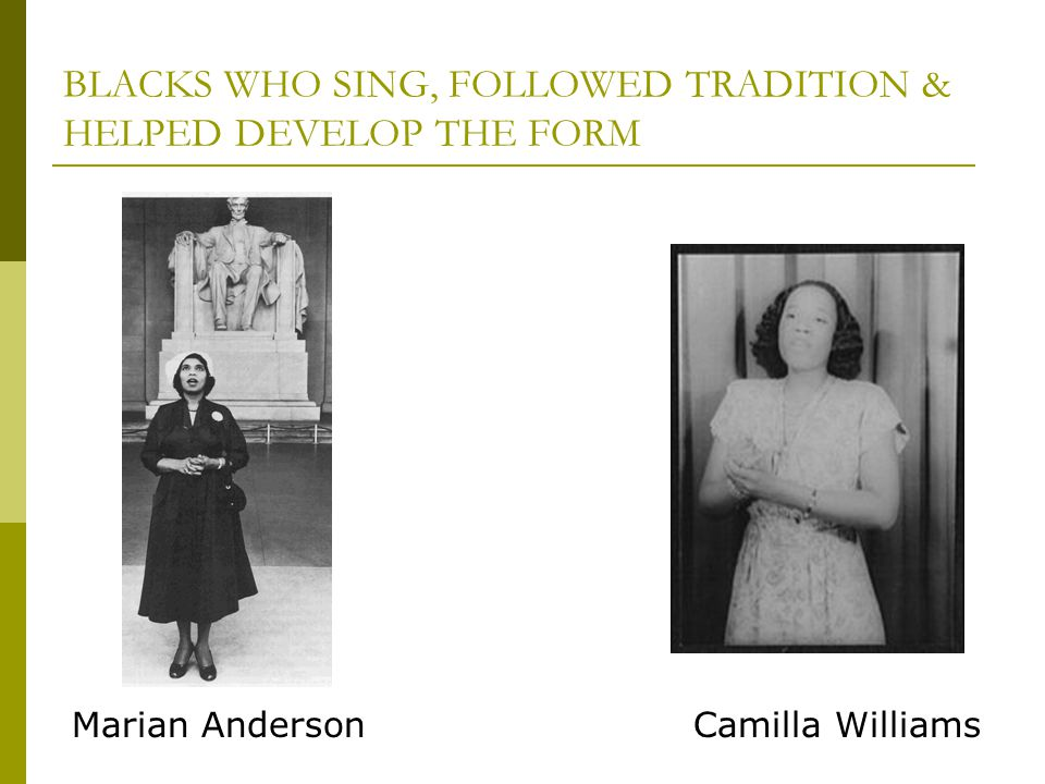 BLACKS WHO SING, FOLLOWED TRADITION & HELPED DEVELOP THE FORM