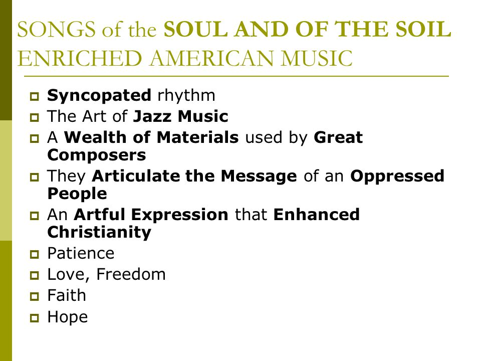SONGS of the SOUL AND OF THE SOIL ENRICHED AMERICAN MUSIC