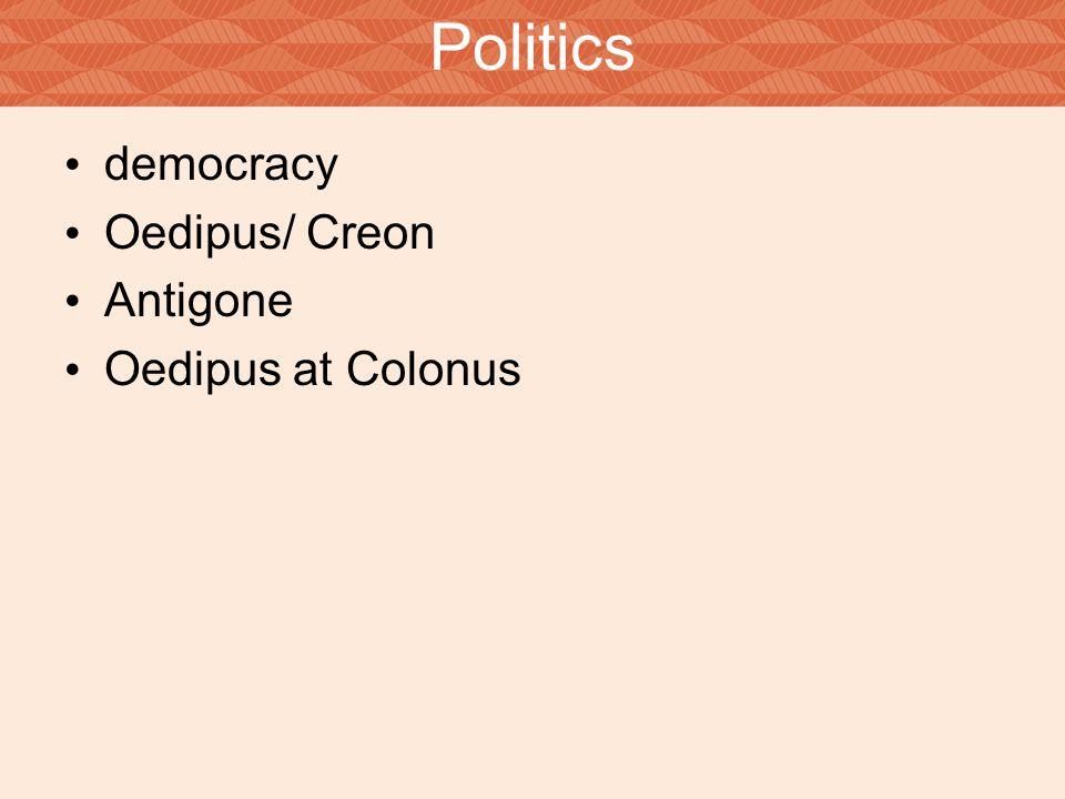 Politics democracy Oedipus/ Creon Antigone Oedipus at Colonus