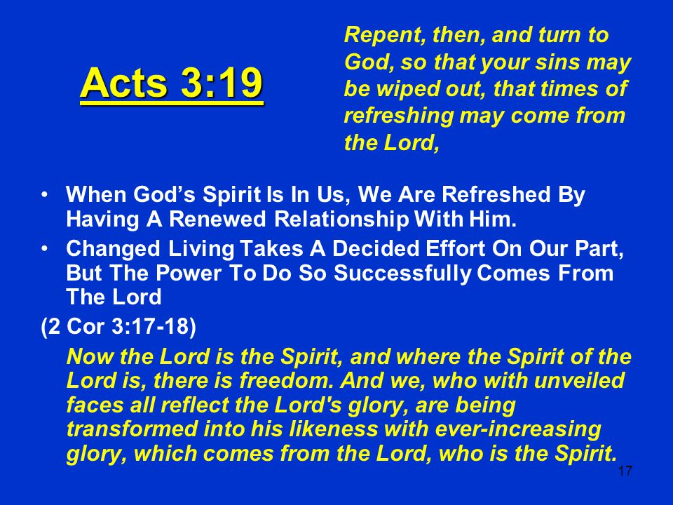 Repent, then, and turn to God, so that your sins may be wiped out, that times of refreshing may come from the Lord,