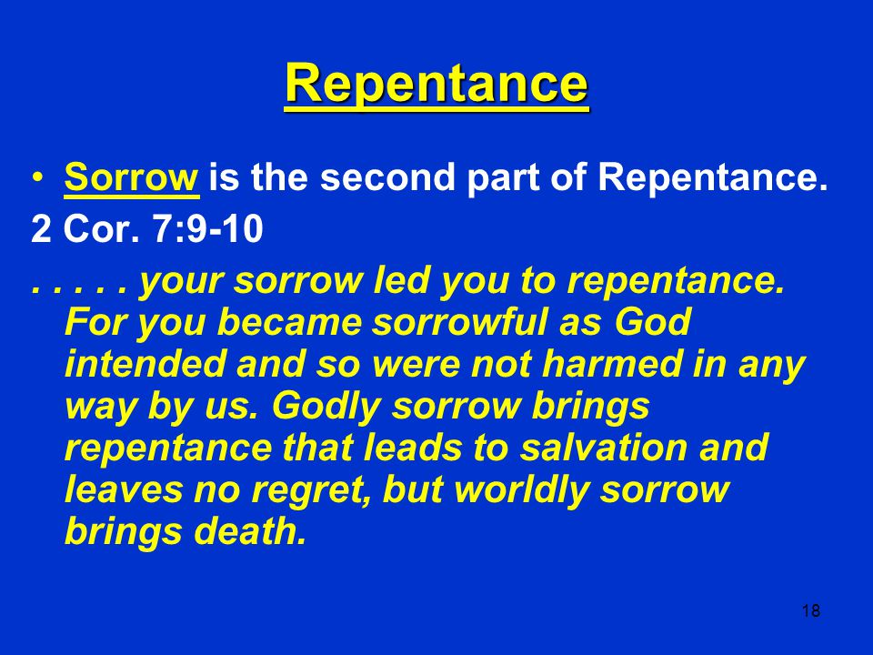 Repentance Sorrow is the second part of Repentance. 2 Cor. 7:9-10