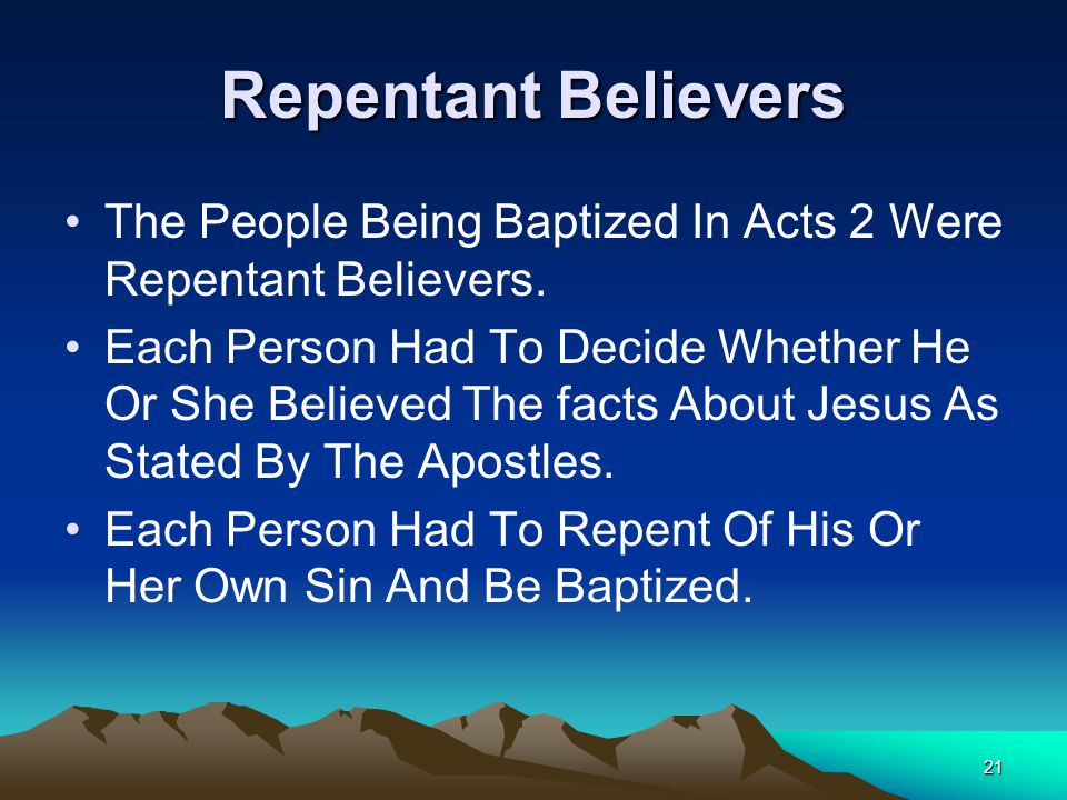 Repentant Believers The People Being Baptized In Acts 2 Were Repentant Believers.