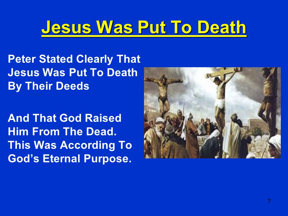 Jesus Was Put To Death Peter Stated Clearly That Jesus Was Put To Death By Their Deeds.