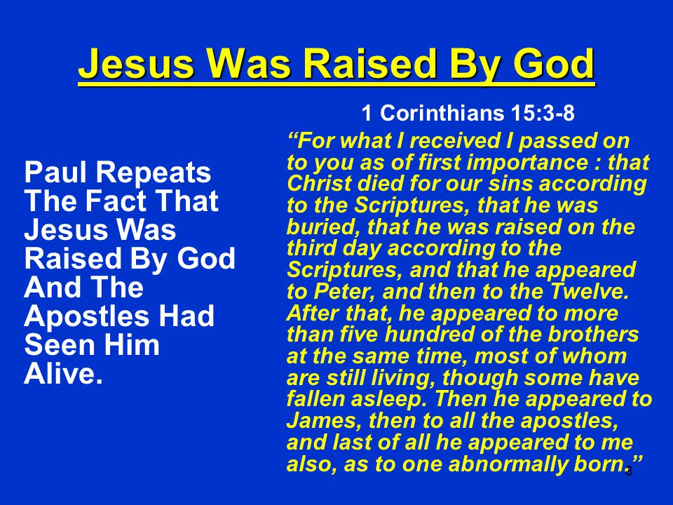 Jesus Was Raised By God 1 Corinthians 15:3-8.