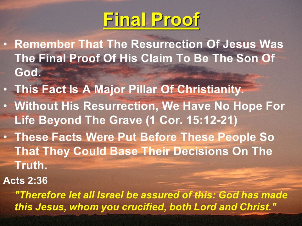 Final Proof Remember That The Resurrection Of Jesus Was The Final Proof Of His Claim To Be The Son Of God.