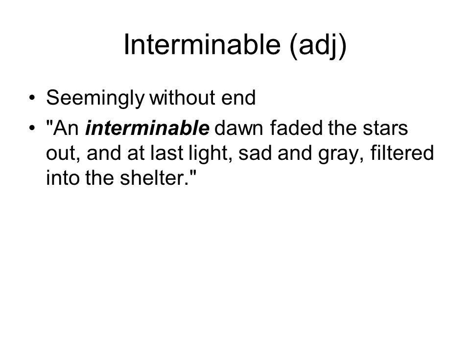 Interminable (adj) Seemingly without end