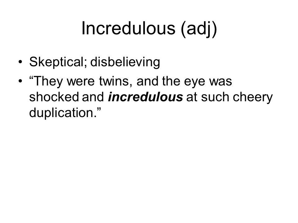 Incredulous (adj) Skeptical; disbelieving