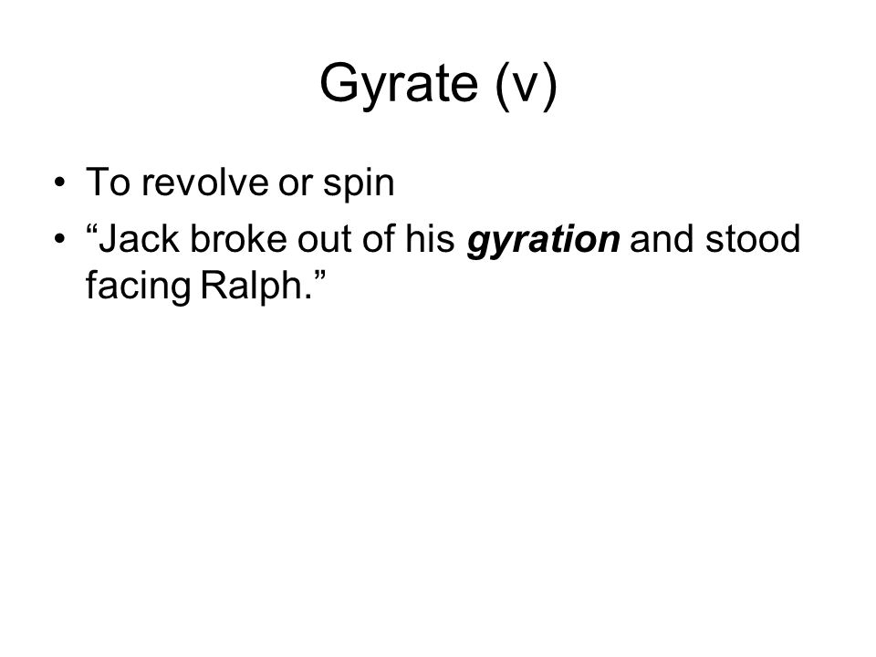 Gyrate (v) To revolve or spin