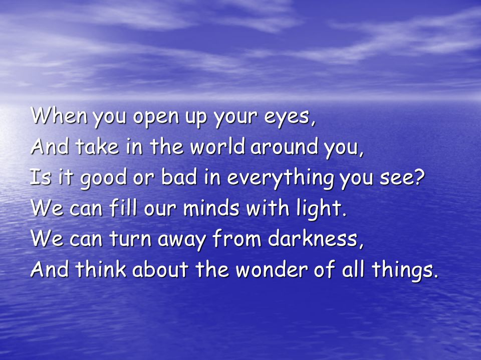 When you open up your eyes,