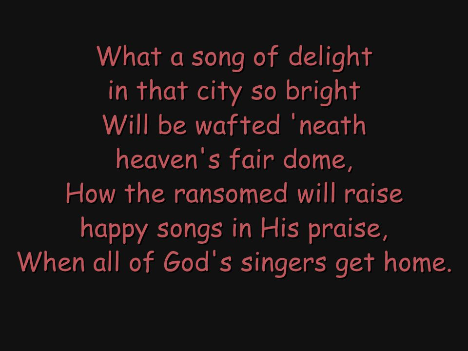How the ransomed will raise happy songs in His praise,