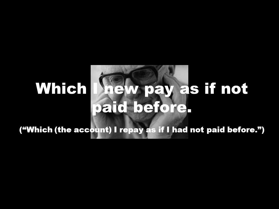 Which I new pay as if not paid before