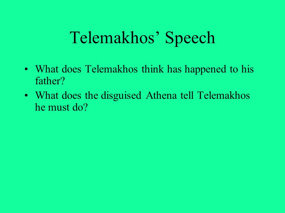 Telemakhos' Speech What does Telemakhos think has happened to his father.