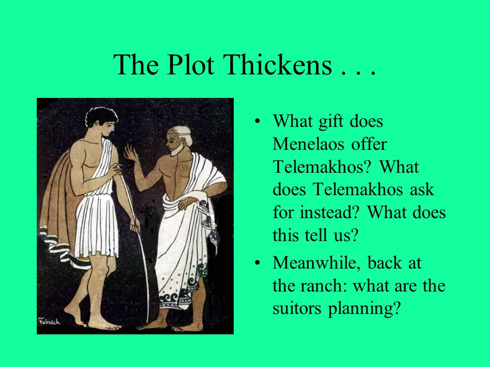 The Plot Thickens . . . What gift does Menelaos offer Telemakhos What does Telemakhos ask for instead What does this tell us