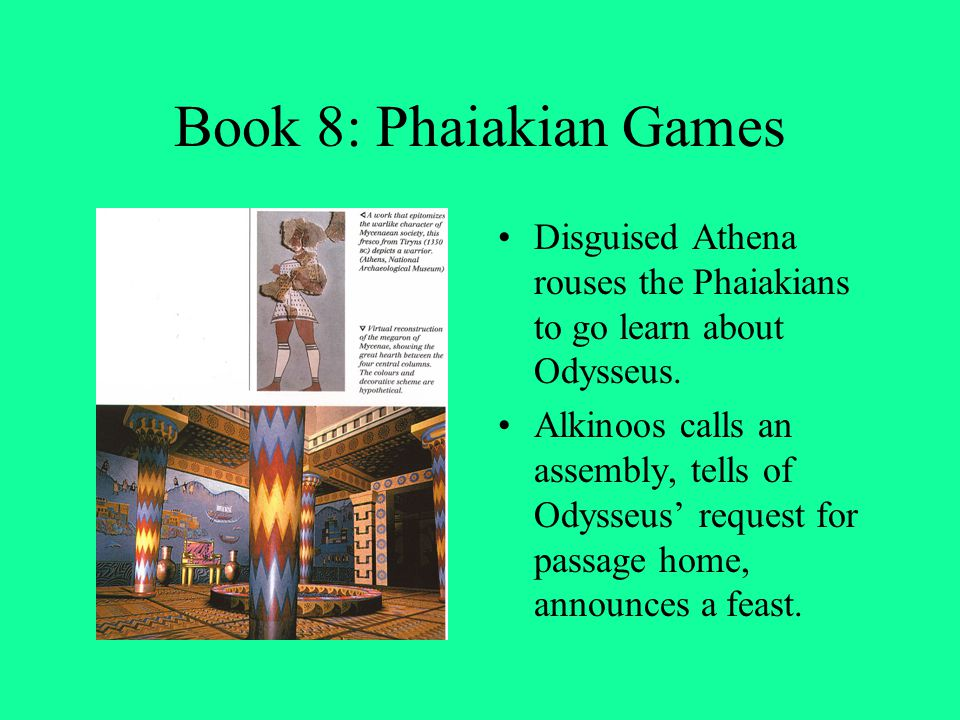 Book 8: Phaiakian Games Disguised Athena rouses the Phaiakians to go learn about Odysseus.