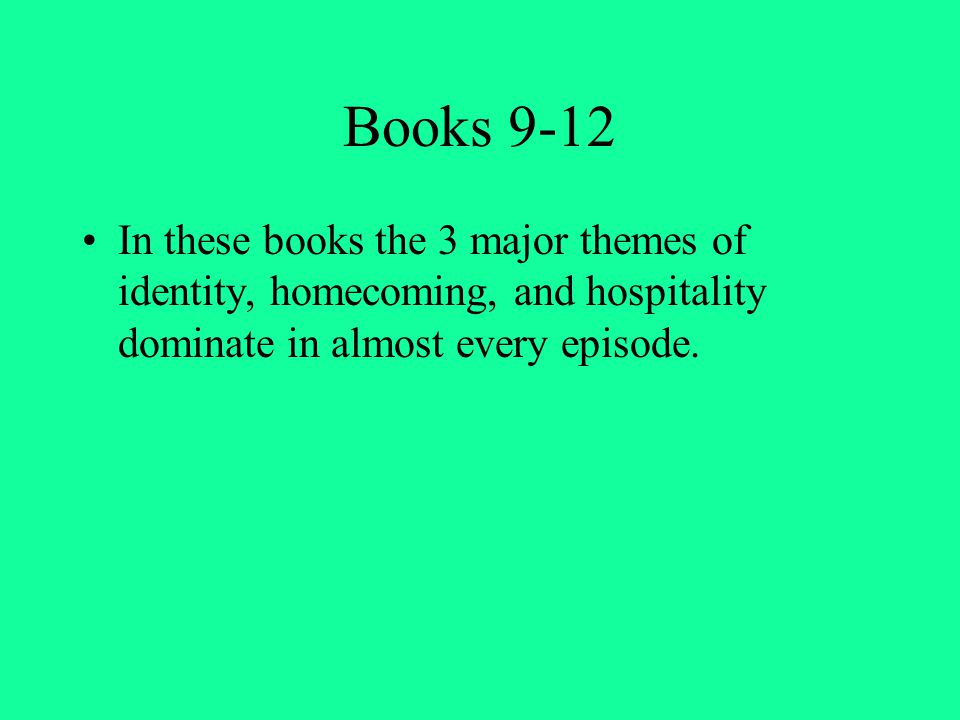Books 9-12 In these books the 3 major themes of identity, homecoming, and hospitality dominate in almost every episode.