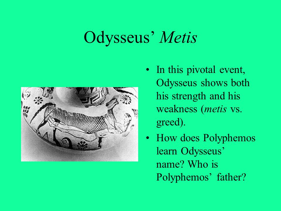 Odysseus' Metis In this pivotal event, Odysseus shows both his strength and his weakness (metis vs. greed).
