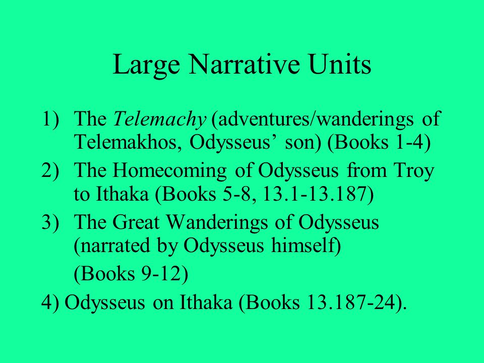 Large Narrative Units The Telemachy (adventures/wanderings of Telemakhos, Odysseus' son) (Books 1-4)