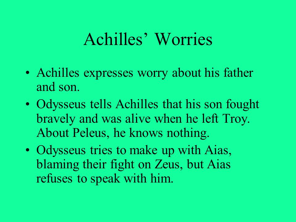 Achilles' Worries Achilles expresses worry about his father and son.