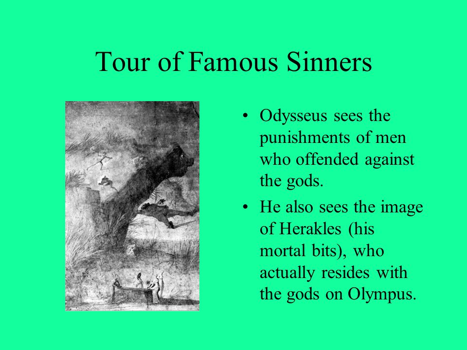 Tour of Famous Sinners Odysseus sees the punishments of men who offended against the gods.