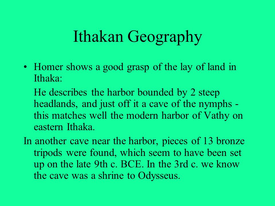 Ithakan Geography Homer shows a good grasp of the lay of land in Ithaka: