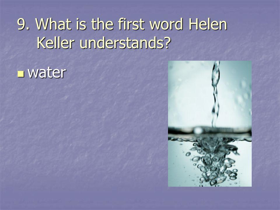 9. What is the first word Helen Keller understands