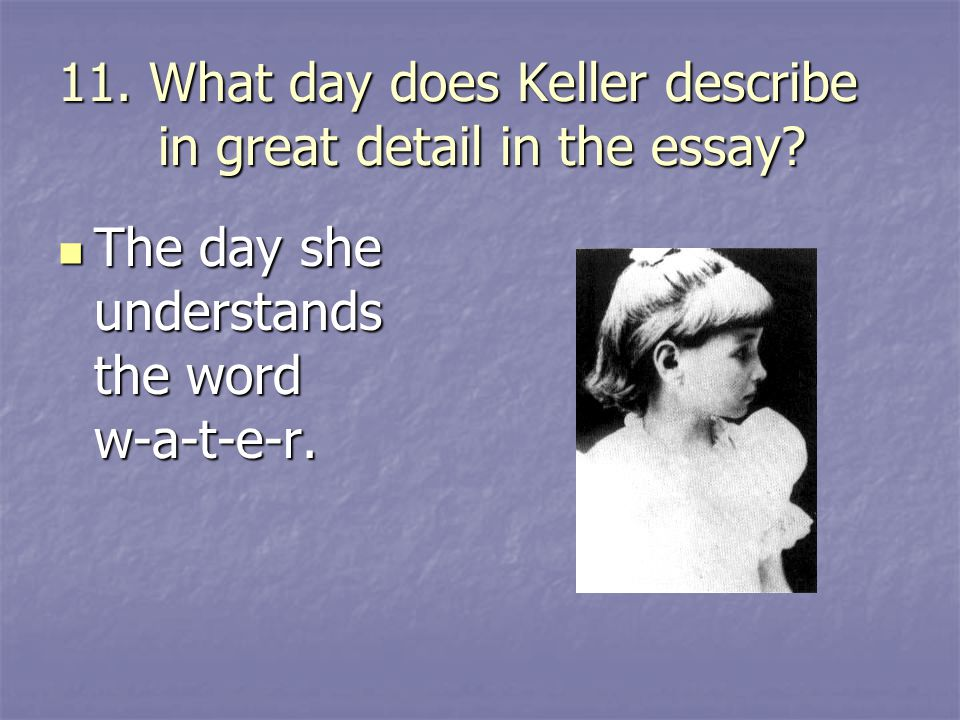 11. What day does Keller describe in great detail in the essay