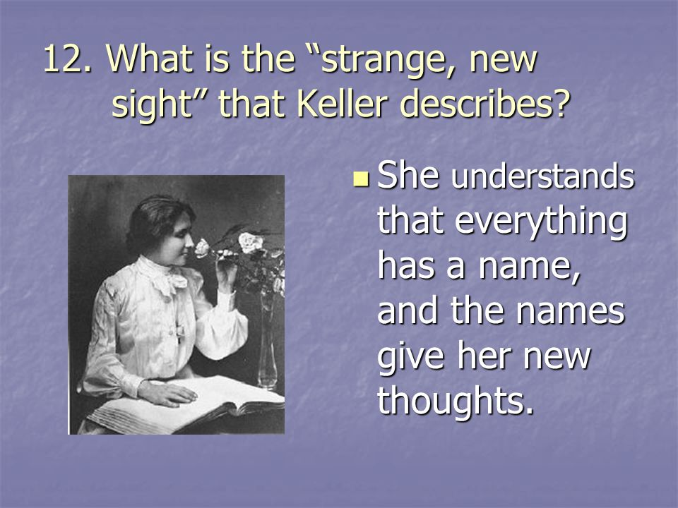 12. What is the strange, new sight that Keller describes