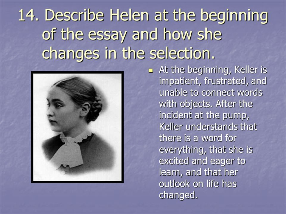 water essay by helen keller These precious edifications about the differences in a mug and water were only some of what would be many opportunities for helen to develop essay on helen keller, the story of my life choose to include an excerpt from the story of my life by helen keller to show learning.