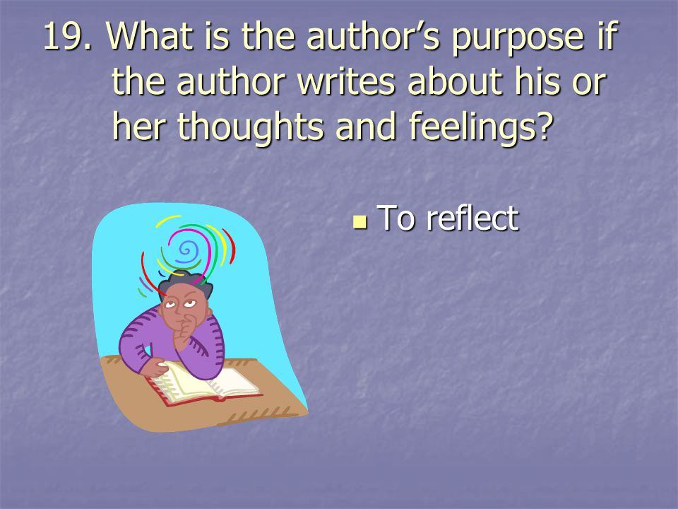 19. What is the author's purpose if the author writes about his or her thoughts and feelings