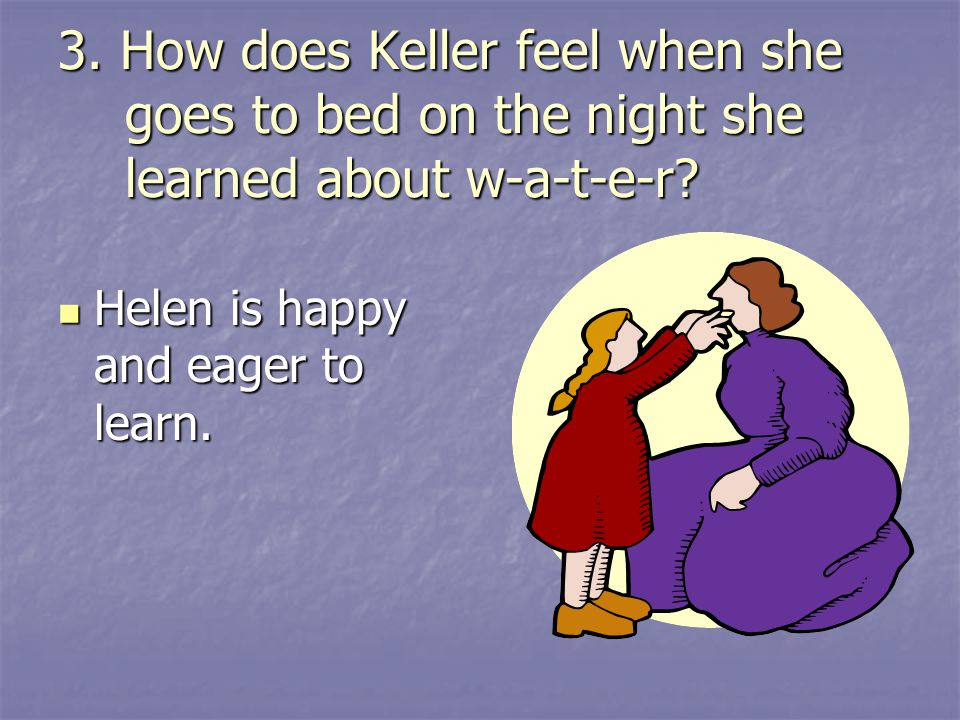 3. How does Keller feel when she goes to bed on the night she learned about w-a-t-e-r