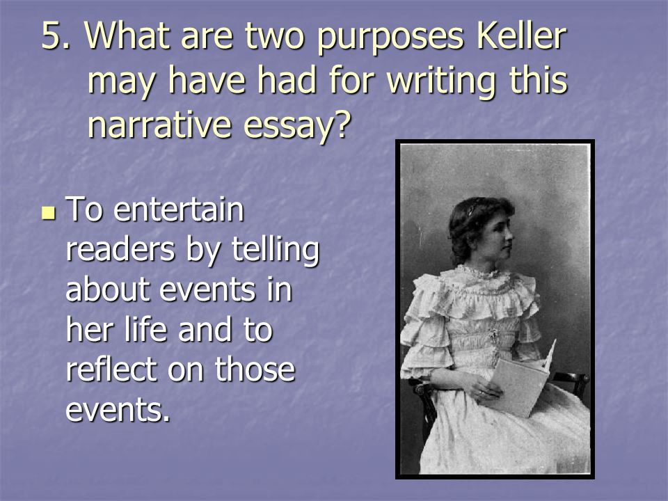 5. What are two purposes Keller may have had for writing this narrative essay