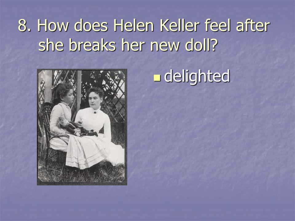 8. How does Helen Keller feel after she breaks her new doll