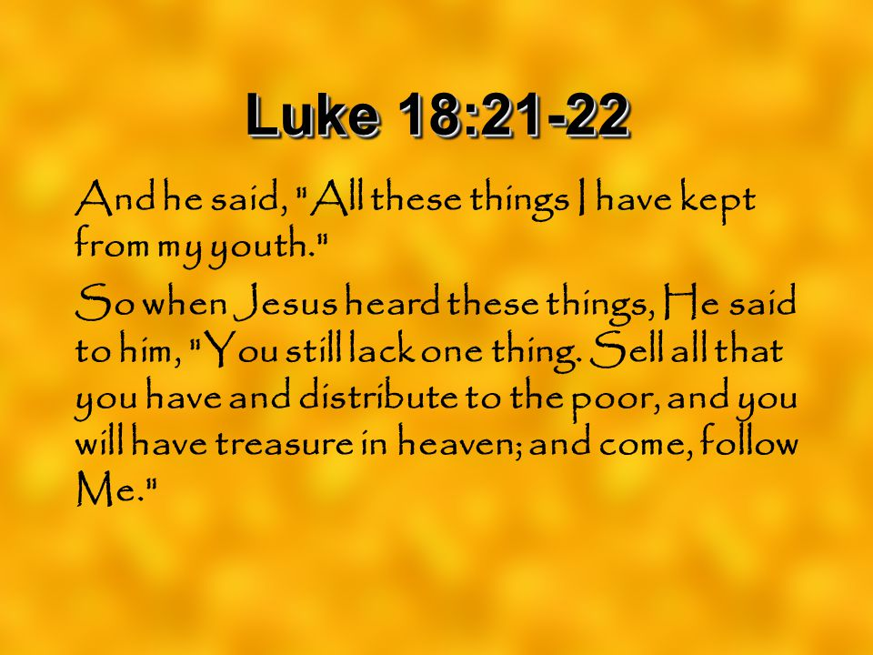 Luke 18:21-22 And he said, All these things I have kept from my youth.