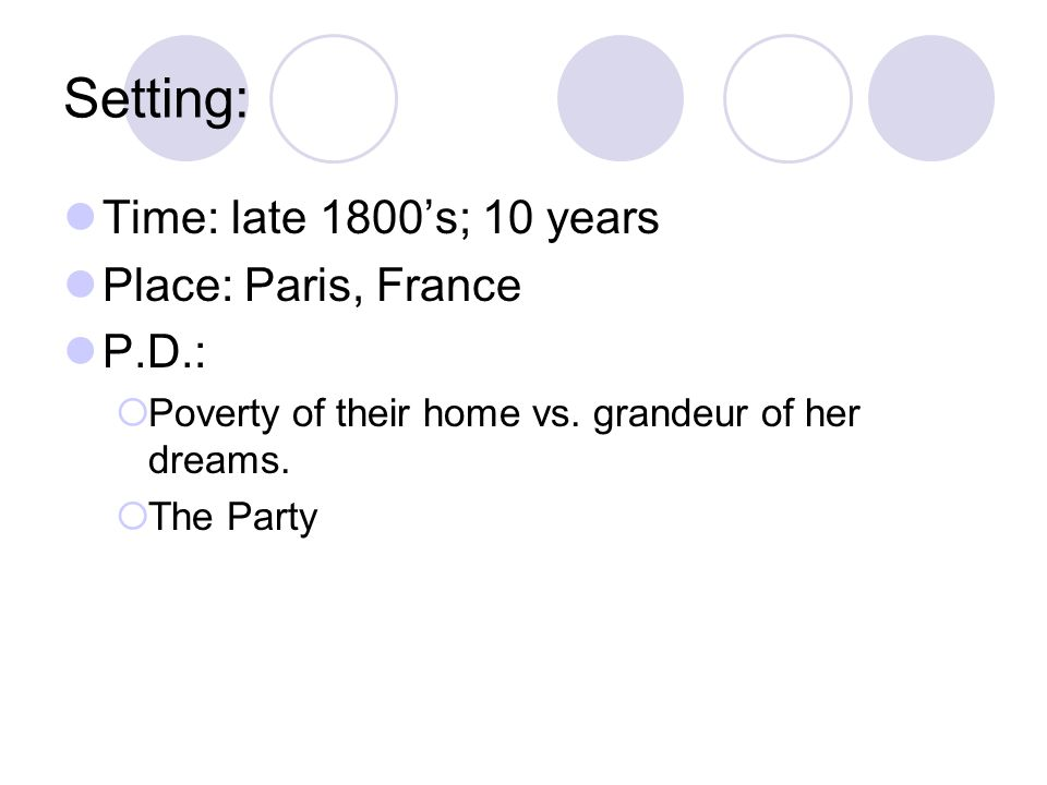 Setting: Time: late 1800's; 10 years Place: Paris, France P.D.: