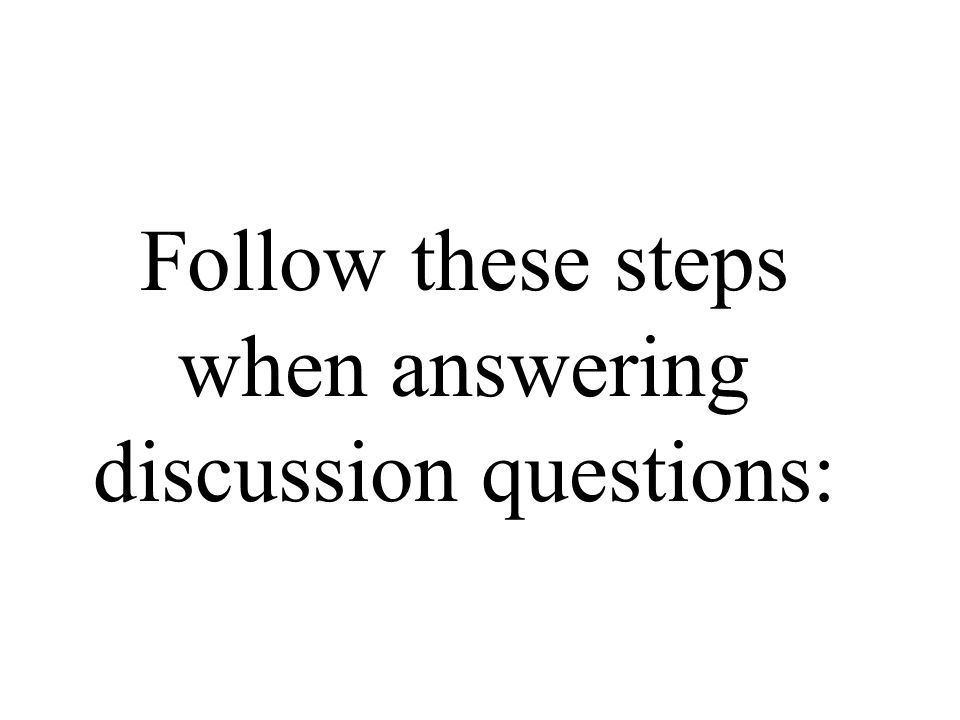 Follow these steps when answering discussion questions: