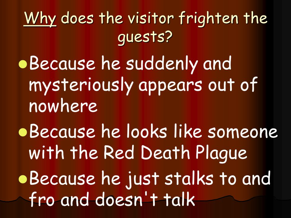 Why does the visitor frighten the guests