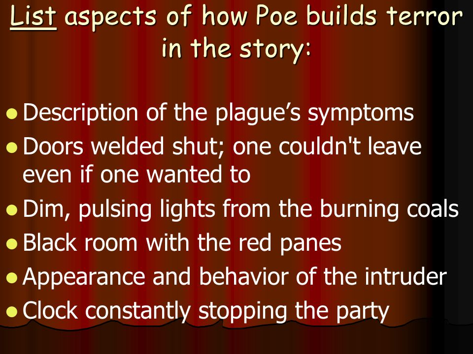 List aspects of how Poe builds terror in the story: