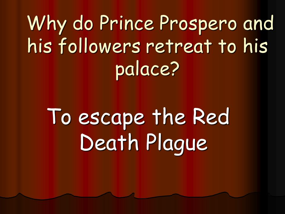 Why do Prince Prospero and his followers retreat to his palace