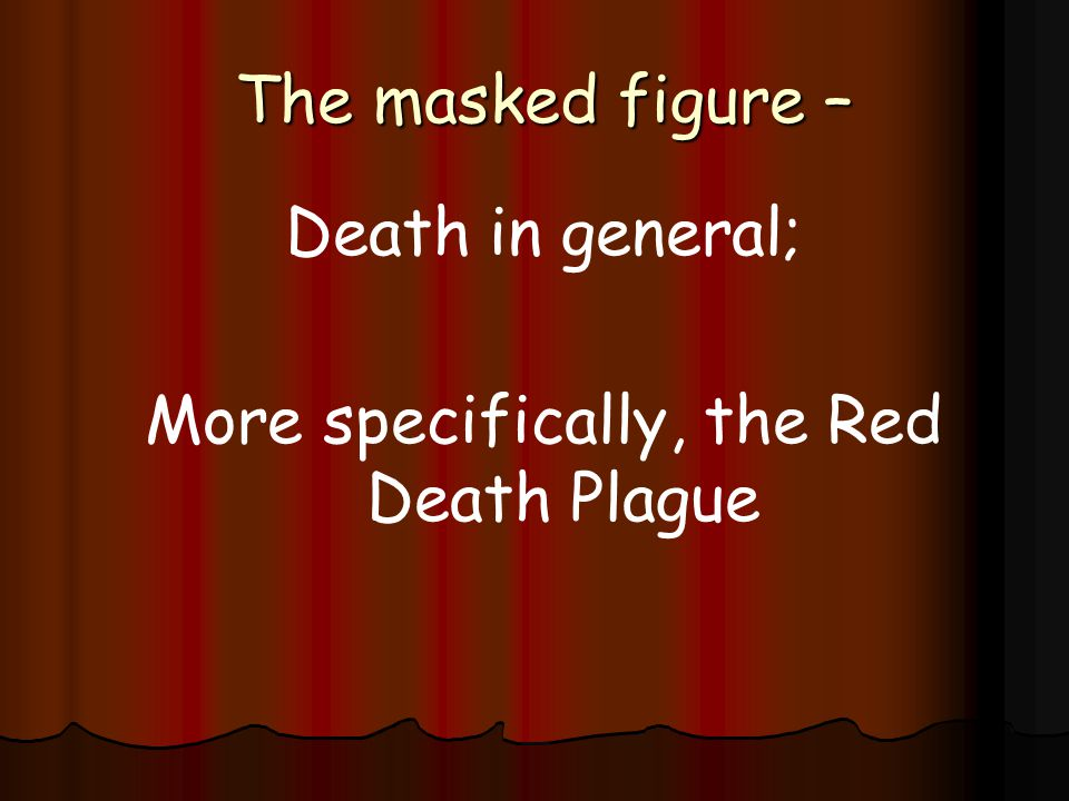 More specifically, the Red Death Plague