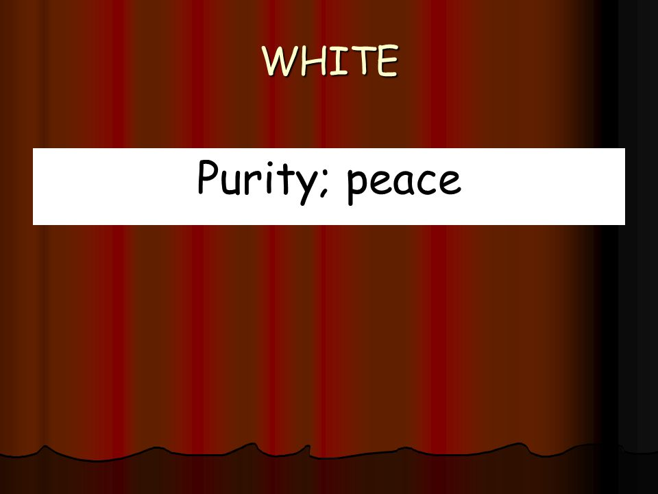 WHITE Purity; peace