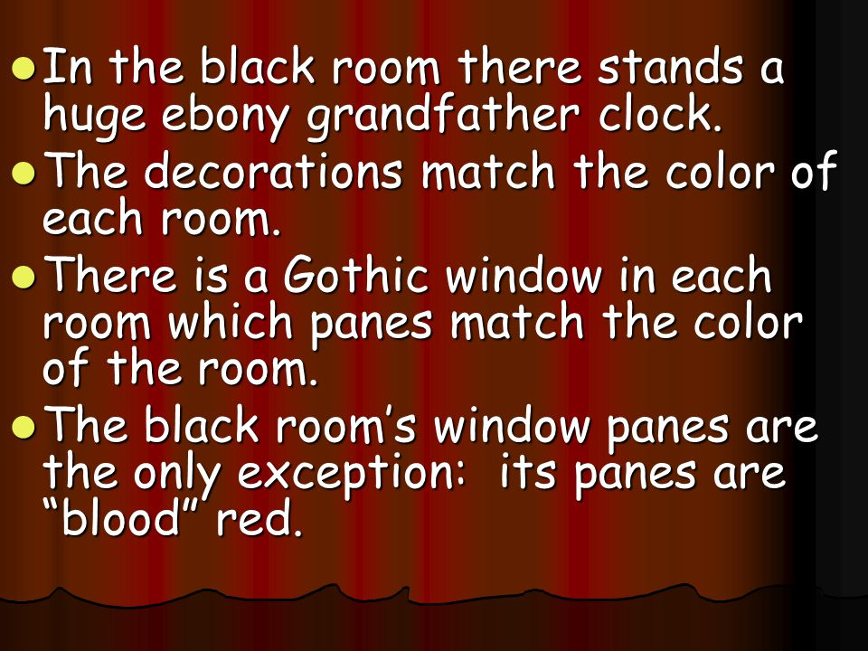 In the black room there stands a huge ebony grandfather clock.