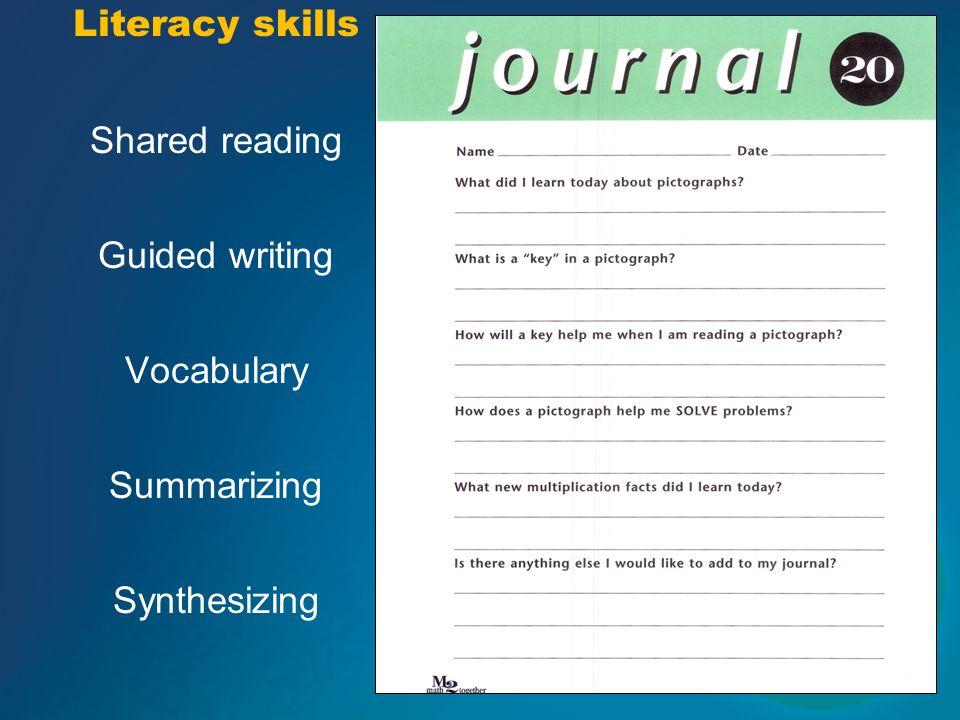 Literacy skills Shared reading Guided writing Vocabulary Summarizing Synthesizing