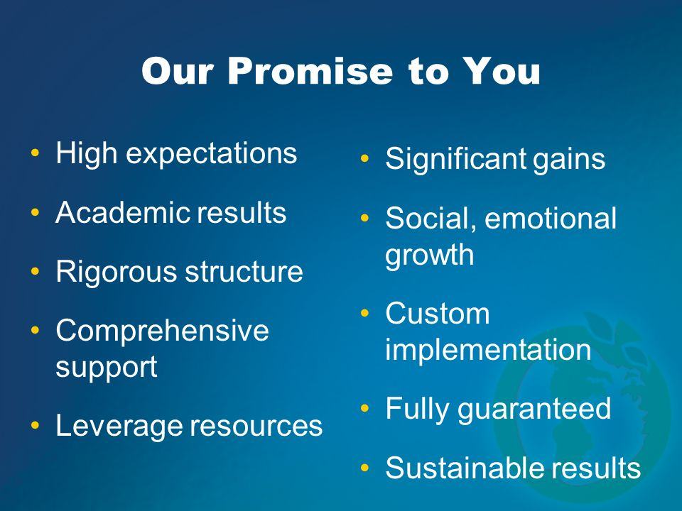 Our Promise to You High expectations Significant gains