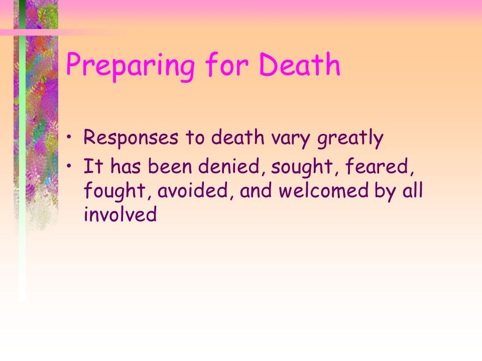 Preparing for Death Responses to death vary greatly