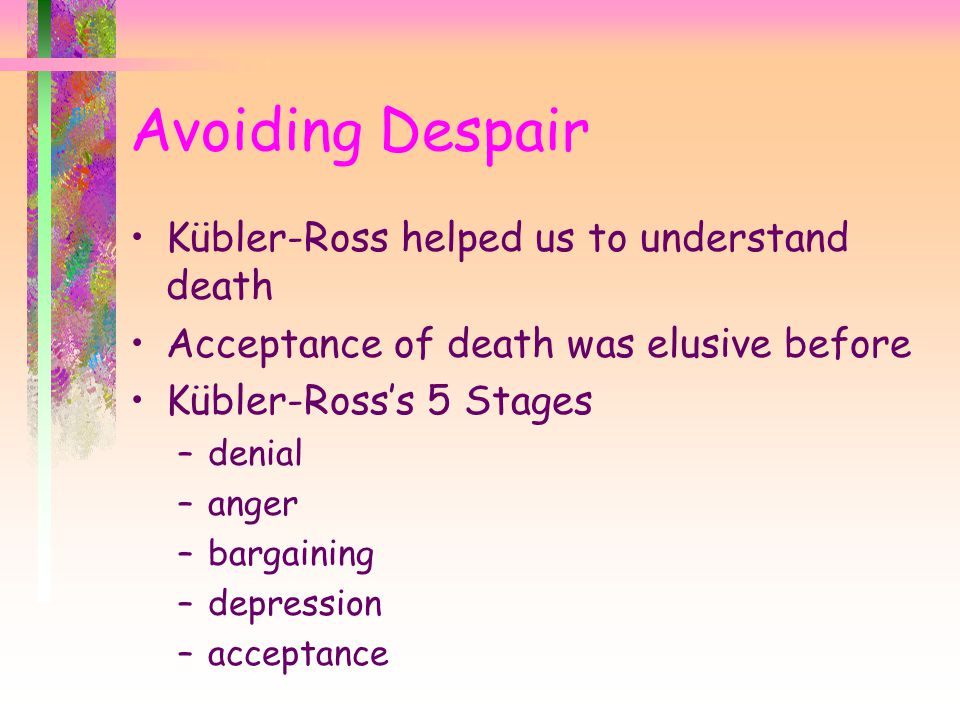 Avoiding Despair Kübler-Ross helped us to understand death