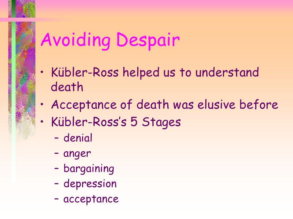 Avoiding Despair Kübler-Ross helped us to understand death