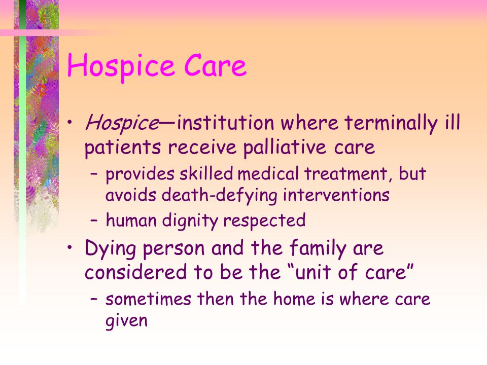 Hospice Care Hospice—institution where terminally ill patients receive palliative care.