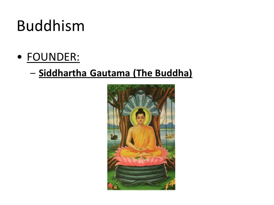 Buddhism FOUNDER: Siddhartha Gautama (The Buddha)